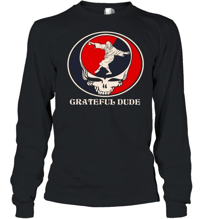 Grateful dude shirt Long Sleeved T-shirt