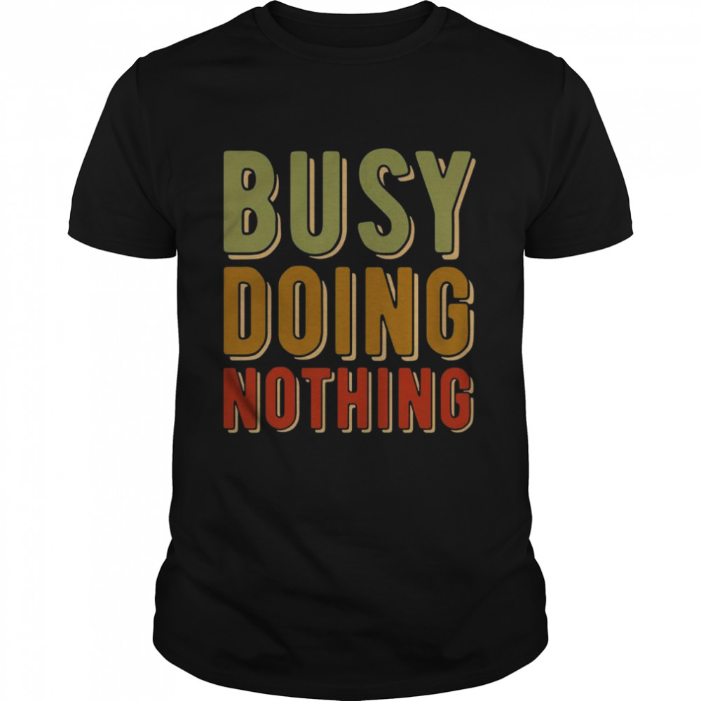 Busy Doing Nothing Amusing quote Retro vintage colors  Classic Men's T-shirt