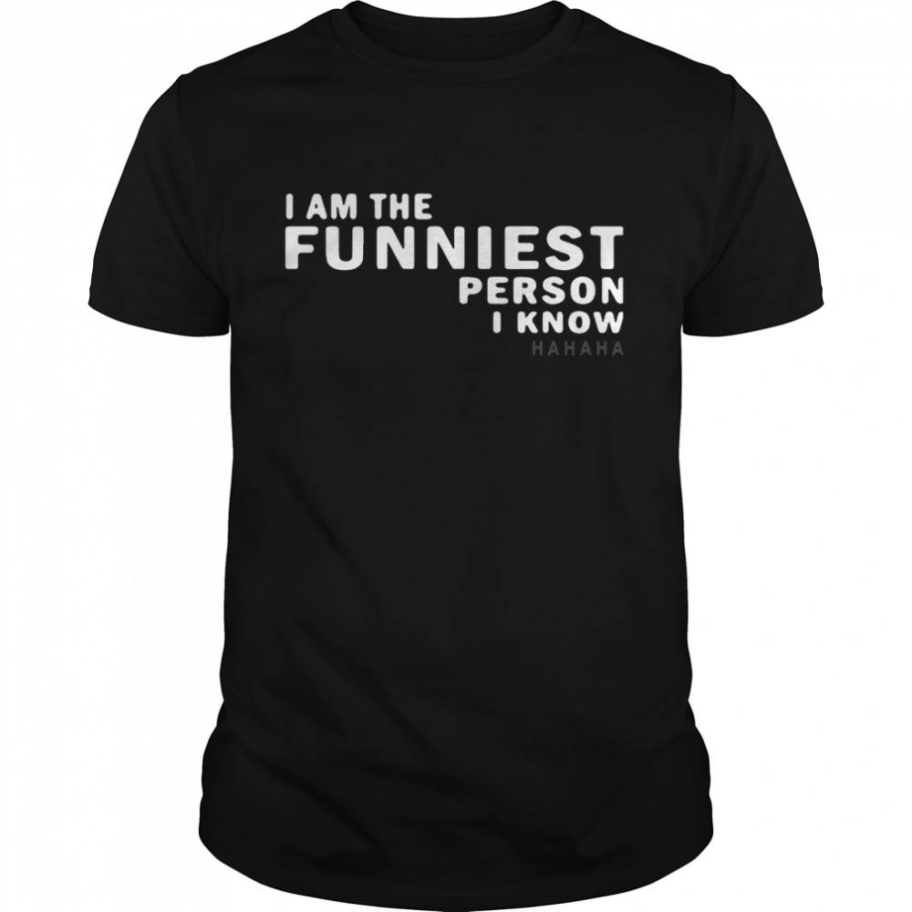 I am the funniest person I know hahaha shirt Classic Men's T-shirt