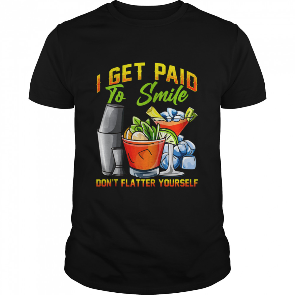 I Get Paid To Smile Don't Flatter Yourself Bartender  Classic Men's T-shirt
