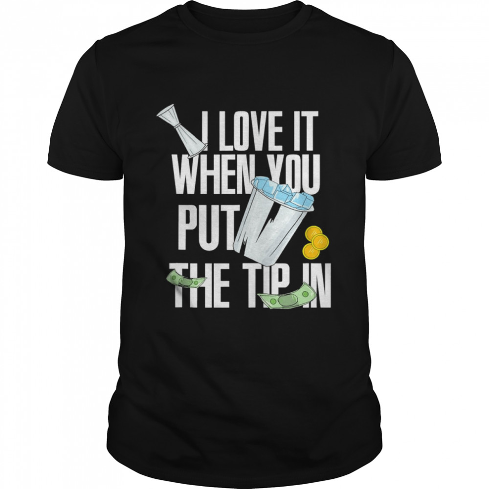 I love it when you put the tip in shirt Classic Men's T-shirt