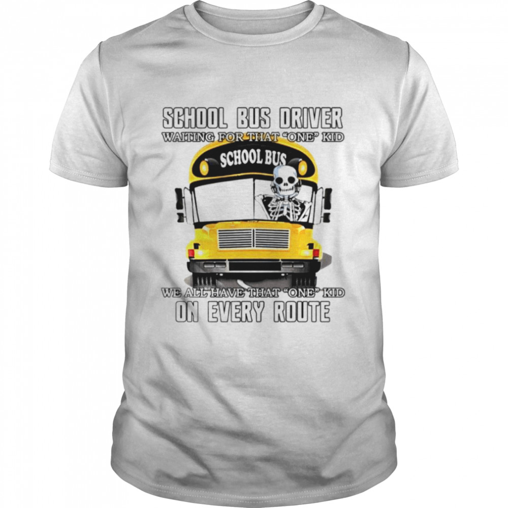 School bus driver waiting for that one kid school bus we all have that one kid on every route shirt Classic Men's T-shirt
